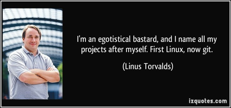 quote-i-m-an-egotistical-bastard-and-i-name-all-my-projects-after-myself-first-linux-now-git-linus-torvalds-273567